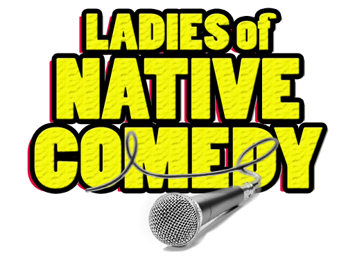 Ladies of Native Comedy